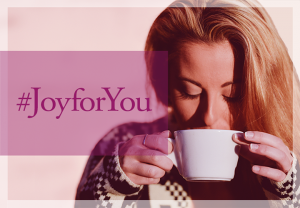 Photo of woman with coffee cup for Joy for You campaign